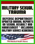 Military Sexual Trauma (MST) - Defense Department Reports on Sexual Assault, Harassment, and Violence Prevention and Response Including Military Service Academies