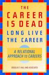 The Career is Dead - Long Live the Career!: A Relational Approach to Careers (Jossey-Bass Business & Management Series)
